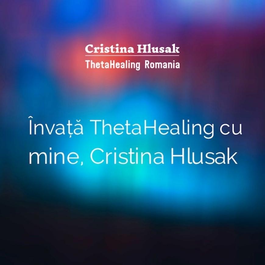 De ce sa inveti ThetaHealing cu mine, Cristina Hlusak (Video)