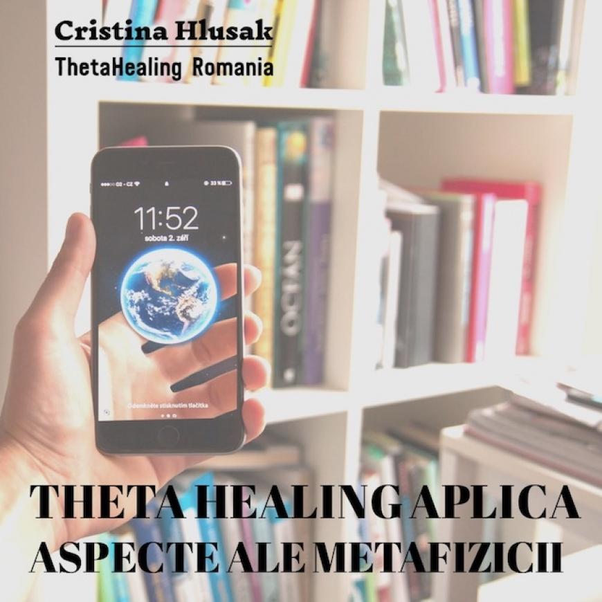 Theta Healing aplica aspecte ale metafizicii
