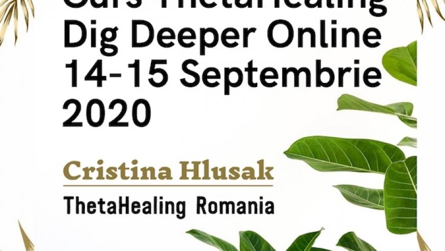 Curs ThetaHealing Dig Deeper Online, 14-15 Septembrie 2020 – PRET PROMOTIONAL