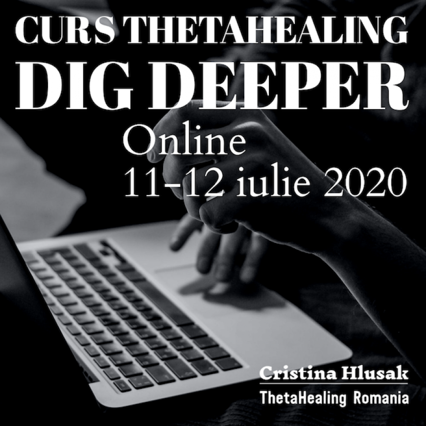 Curs ThetaHealing Dig Deeper Online, 11-12 iulie 2020 – PRET PROMOTIONAL
