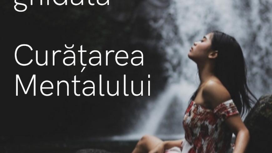 Meditație ghidată – Curățarea Mentalului
