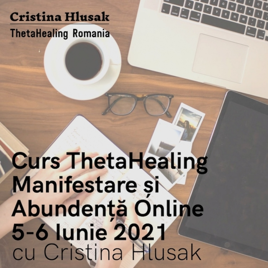 Curs ThetaHealing Manifestare si Abundenta Online 5-6 Iunie 2021