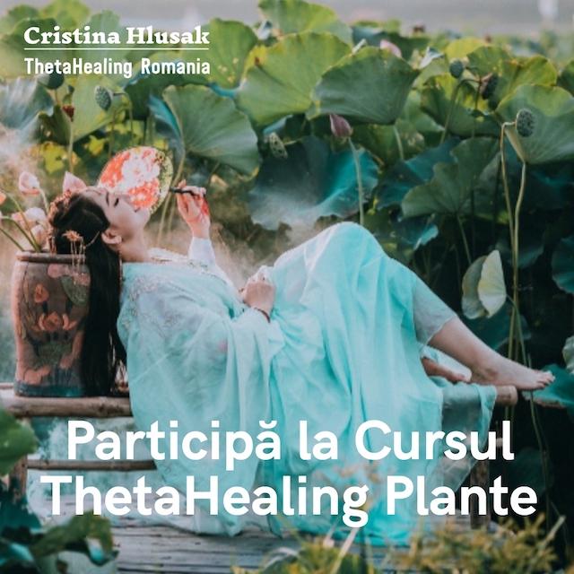 Cursul ThetaHealing Plante, unul dintre cele mai frumoase Cursuri ThetaHealing