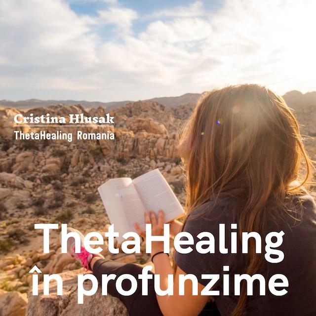 ThetaHealing în profunzime