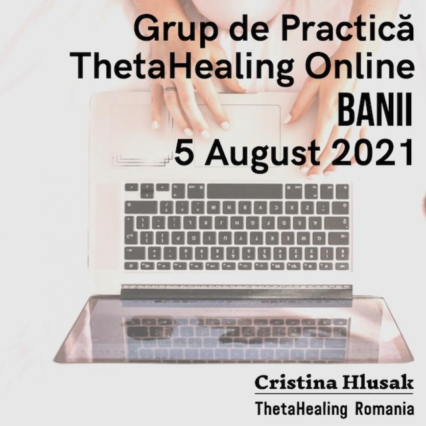 Grup de Practică ThetaHealing Online: Banii 5 August 2021
