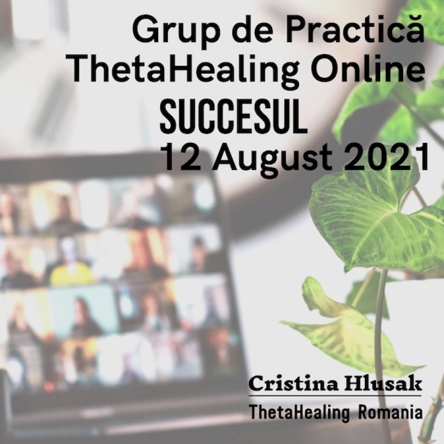Grup de Practică ThetaHealing Online: Succesul 12 August 2021